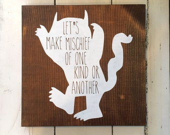 Let's make mischief of one kind or another Wood Sign, Where the Wild Things Are Wood Sign