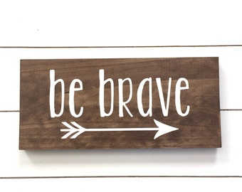 Be brave Arrow Wood Sign