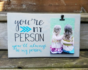 You're my Person Picture Frame gift! Gift for friend, sister, photo board, picture with clip, wood frame, bridal shower gift, custom7x12