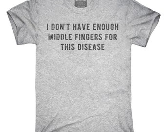 I Don't Have Enough Middle Fingers For This Disease T-Shirt, Hoodie, Tank Top, Gifts