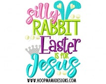 Silly Rabbit Easter Is For Jesus Happy Easter Machine Embroidery Design 4x4 5x7 6x10, pes jef dst xxx pec vip vp3 hus exp