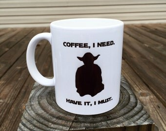 Star Wars Yoda Coffee Mug - Coffee, I need. Have it, I must.