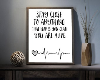 Stay Close to Anything Digital Art Print - Inspirational Alive Wall Art, Motivational Vivid Life Quote Art, Printable Love Typography