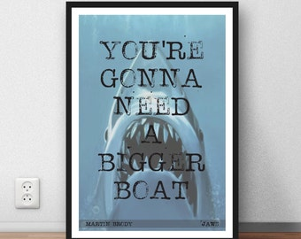 Jaws film quote  - You're Gonna Need A Bigger Boat - Jaws - BRODY - movie poster print