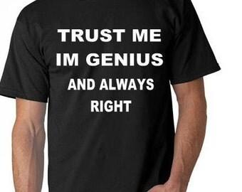 Tee:Trust Me Im Genius And Always Right.
