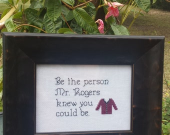 Be The Person Mr. Rogers Knew You Could Be Cross Stitch Pattern
