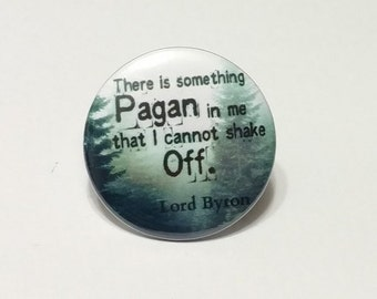 """There is something pagan in me - Lord Byron - 1.25"""" or 1.5"""" - Button - Magnet - Keychain - Poet - Pagan - Wild Child"""