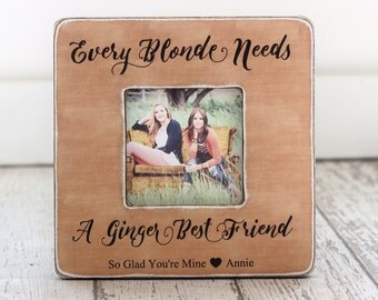 Every Blonde Needs a Ginger Best Friend Personalized Picture Frame Best Friend Gift