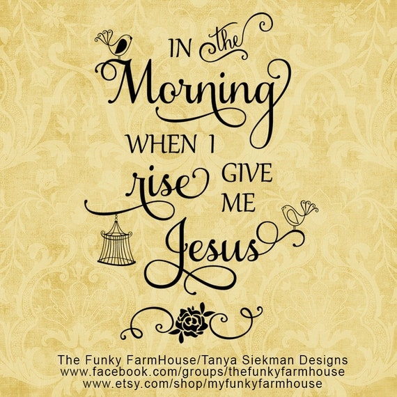 "SVG & PNG Files - ""In the Morning when I rise ... give me Jesus"""