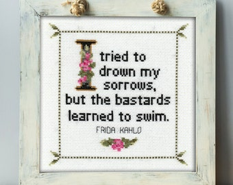 Frida Kahlo Quote Cross Stitch Pattern: It tried to drown my sorrows, but the bastards learned to swim. Quick Stitch; Instant PDF Download
