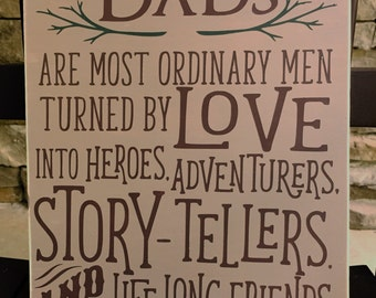 Dads are most ordinary men/turned by love/Fathers Day gift/Grandpa gift/Dad/Fathers Day/Father/ Hand painted wood sign