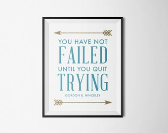 You Have Not Failed-Hinckley Quote Print