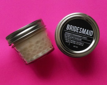 Bridesmaid Candle - Scented Soy Candle- Gift for Bridal Party - Bachelorette Party - Wedding by Etta Arlene Candles -4 oz Jar