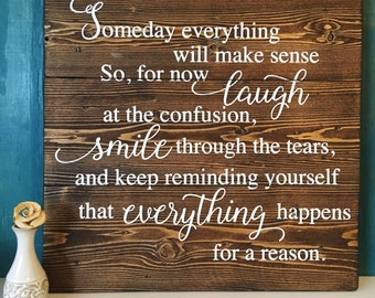 Smile Everything Will Make Sense For now Laugh at the Confusion Smile Through the Tears and remind yourself everything happens for a reason