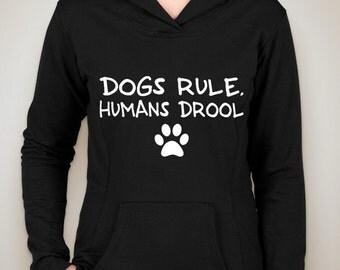 dogs rule, humans drool hoodie sweatshirt