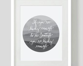 SCOTTISH QUOTE - Digital Print - Instant download - Home decor - Scotland - BLACK and white - Lucky - funny - positive print scottish art