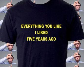 Everything you Like I liked 5 Years Ago Shirt
