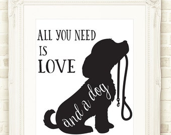 Dog Wall Art, All You Need Is Love And A Dog Printable Wall Art, INSTANT DOWNLOAD, Wall Poster, Dog Quote Print, Gift for Dog Lover, Dog Art