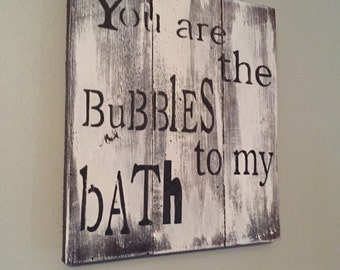 You are the bubbles to my bath