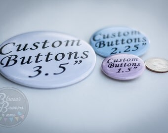Personalized PinButtons Fridge Magnets, Key Chain Buttons Custom Party Pins for any Party, Fundraiser Event Pins PinButtons For Any Occasion