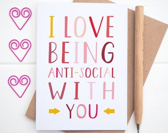 Anniversary Card - Valentines Card - I love being anti-social with you - Funny Valentines Card - Humourous Anniversary Card - Anti Social