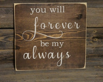 Wedding Sign, Anniversary Sign, Love Sign, Gift, You will forever be my always, Wood sign
