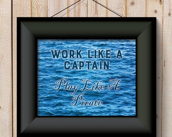 Work Like A Captain Play Like A Pirate - ocean background Wall Art Decor Printable Digital Art DIY INSTANT DOWNLOAD