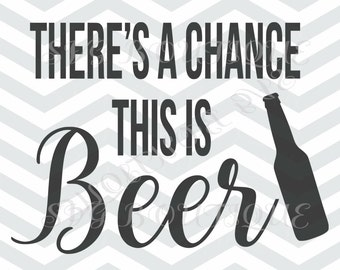 Theres a chance this is beer SVG File, Beer Cut File, Beer Word Art, Clipart Cut Files, Word Overlay, JPEG, Cricut, Silhouette, Vector Files