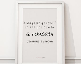 Downloadable Print - Always Be Yourself, Unless You Can Be A Unicorn... - inspirational gallery wall gift idea