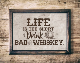 Whiskey Vintage Poster, Life is Too Short To Drink Bad Whiskey Print