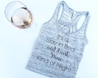 It's a Stay in Bed and drink Wine Kind of Night Racerback Tank Top