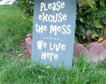 Please excuse the mess we live here painted wood sign