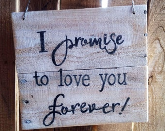 Love Forever Sign - Shabby Chic Love Sign - Wedding Sign - I Promise to Love You Forever Sign - Anniversary Gift Idea - Wedding Gift Idea