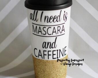 Custom Travel Coffee Cup//All I Need Is Mascara and Caffeine Cup//Glitter Dip Coffee Mug//Travel Coffee Mug//Personalized Coffee Cup