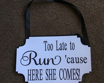 Too late to run 'cause here she comes, ring bearer sign, wedding signs, ceremony decor