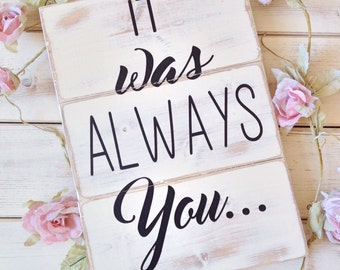 Wedding sign , anniversary sign , wedding gift . Bride & Groom love' it was always you'