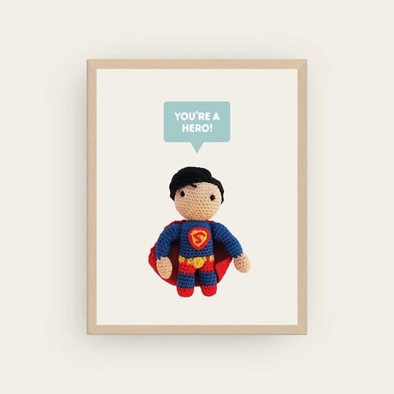 Superman: You're a Hero / Heroine! Amigurumis Prints.
