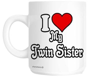 I Love My Twin Sister Novelty Gift Mug SHAN582