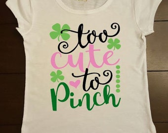 """St. Patrick's Day Shirt """"Too Cute To Pinch"""""""