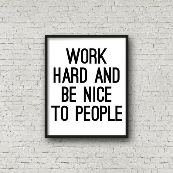 work hard and be nice to people typography poster. Black Bedroom Furniture Sets. Home Design Ideas