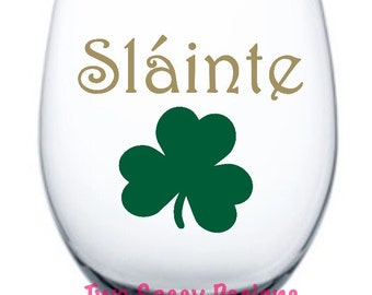 Slainte Wine Glass, St Patricks Day Wine Glass, St Patricks Day Glass, Custom Slainte Wine Glass, Shamrock Wine Glass, Slainte-Cheers Glass