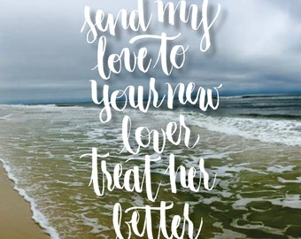 Send My Love to Your New Lover - Handlettered