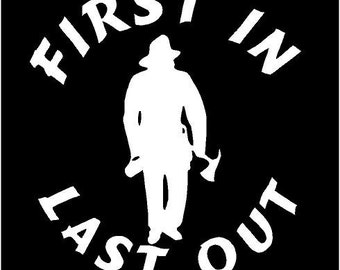 Vinyl Decal First In Last Out Fire Fighter firefighter truck country bumper sticker car truck laptop