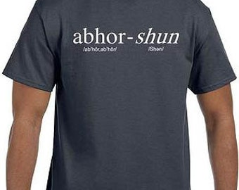 Abhor-Shun Tee shirt  *Shipping Included*