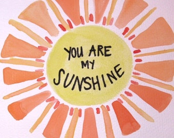 You Are My Sunshine -- watercolor print