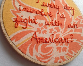 Downton Abbey Dowager Countess quote Embroidery Hoop Art--fighting, Americans, Lady Violet, modern embroidery, granny crafts, needlepoint