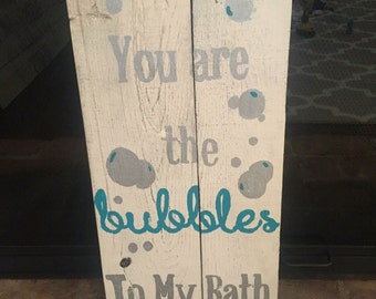 You Are the Bubbles to My Bath Pallet Sign