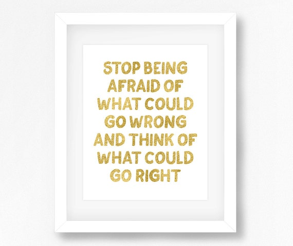 Being Scared Quotes: PRINTABLE Quote Stop Being Afraid Of What Could Go Wrong