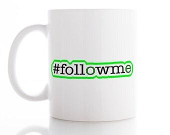 Hashtag Followme Mug, Coffee Mug, Tea Mug,  Unique Mug, funny Mug, Office Mug,  Coffee cup, #followme
