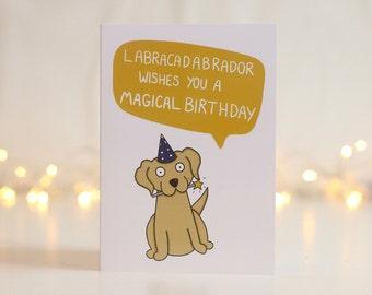 Labracadabrador Birthday Card - Humour - Labrador Dog - Pun- Funny